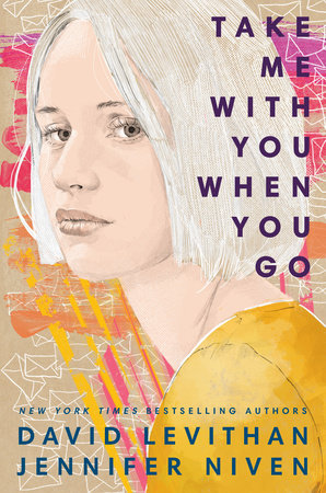 Take Me With You When You Go by David Levithan and Jennifer Niven