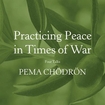 Practicing Peace in Times of War by Pema Chödrön