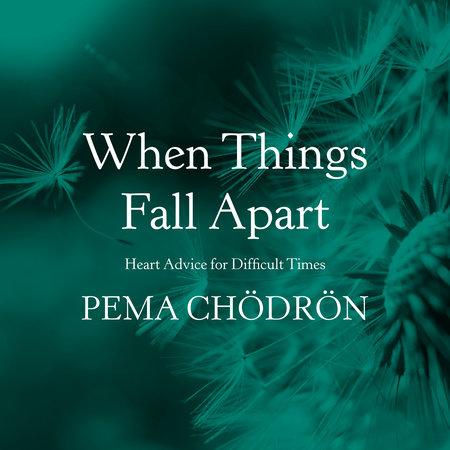 When Things Fall Apart by Pema Chödrön | PenguinRandomHouse