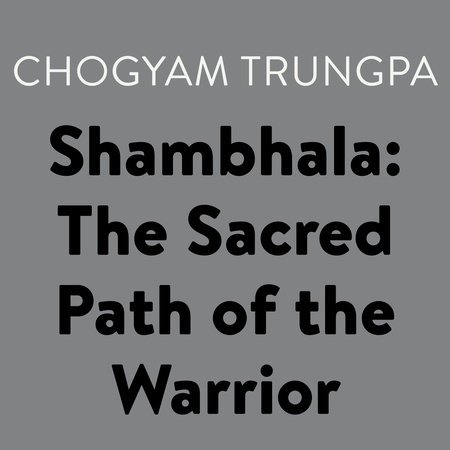 Shambhala: The Sacred Path of the Warrior