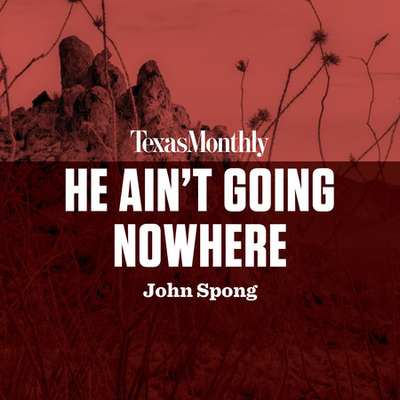 He Ain't Going Nowhere by John Spong