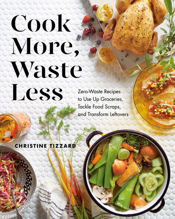 Cook More, Waste Less by Christine Tizzard