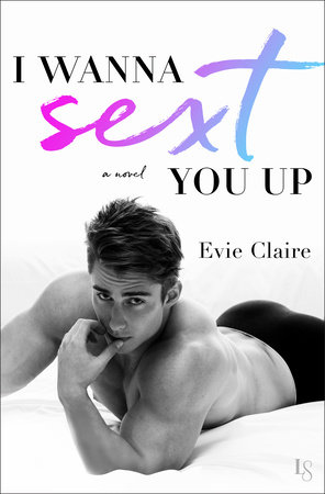 I Wanna Sext You Up by Evie Claire