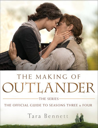 The Making of Outlander: The Series by Tara Bennett