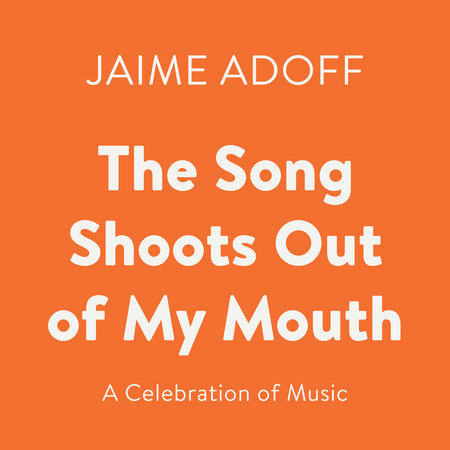 The Song Shoots Out of My Mouth by Jaime Adoff