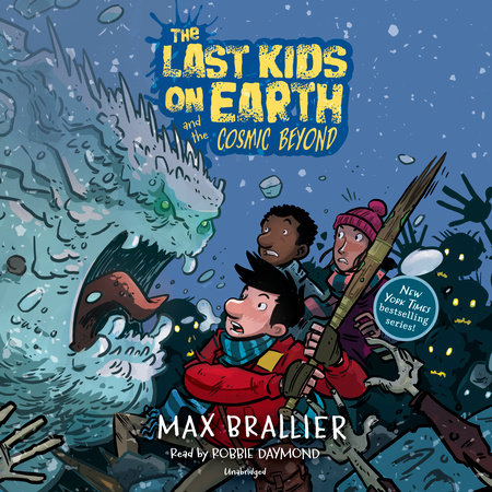 The Last Kids on Earth and the Cosmic Beyond by Max Brallier and Douglas Holgate