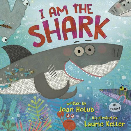 I Am the Shark by Joan Holub