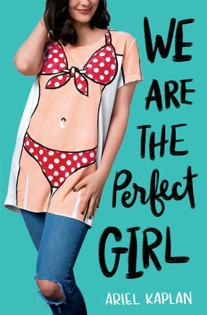 We Are the Perfect Girl by Ariel Kaplan