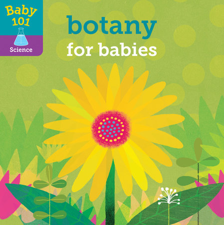 Baby 101: Botany for Babies by Jonathan Litton