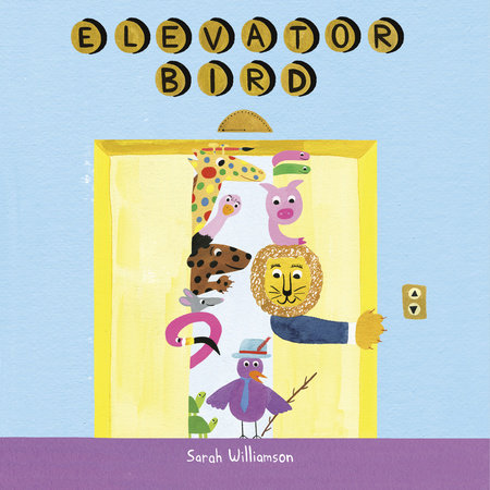 Elevator Bird by Sarah Williamson