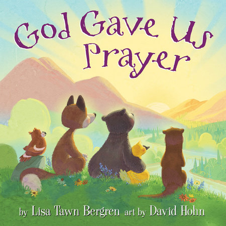 God Gave Us Prayer by Lisa Tawn Bergren