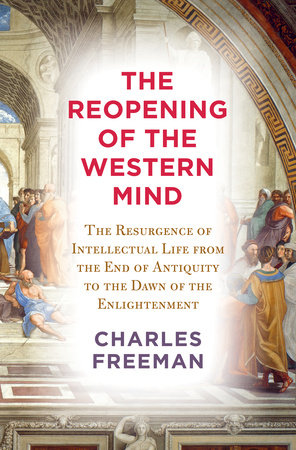The Reopening of the Western Mind by Charles Freeman