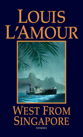 West from Singapore by Louis L'Amour