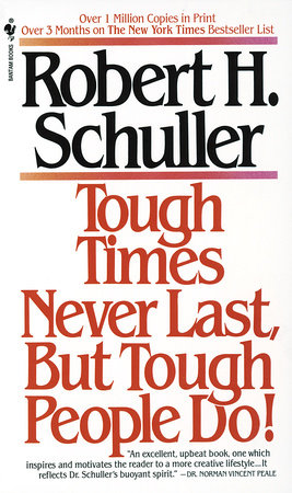 Tough Times Never Last, but Tough People Do! by Robert Schuller