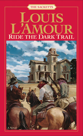 Ride the Dark Trail: The Sacketts by Louis L'Amour