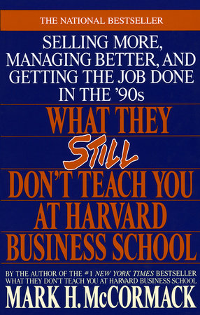 What They Still Don't Teach You At Harvard Business School by Mark H   McCormack | PenguinRandomHouse com: Books