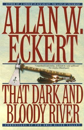 That Dark and Bloody River by Allan W. Eckert
