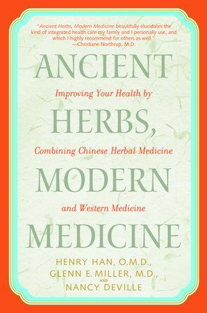 Ancient Herbs, Modern Medicine by Henry Han, O.M.D., Glenn Miller, M.D. and Nancy Deville