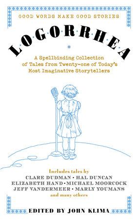 Logorrhea by Jeff VanderMeer, Elizabeth Hand, Michael Moorcock and Liz Williams