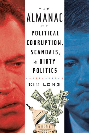 The Almanac of Political Corruption, Scandals, and Dirty Politics by Kim Long