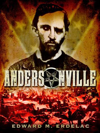 Andersonville by Edward M Erdelac