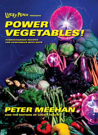 Lucky Peach Presents Power Vegetables! by Peter Meehan and the editors of Lucky Peach