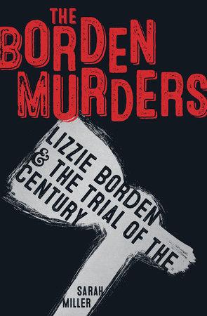 The Borden Murders by Sarah Miller | PenguinRandomHouse com: Books