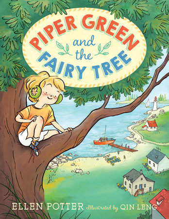 Piper Green and the Fairy Tree by Ellen Potter; illustrated by Qin Leng
