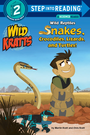 Wild Reptiles: Snakes, Crocodiles, Lizards, and Turtles (Wild Kratts) by Chris Kratt and Martin Kratt