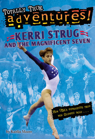 Kerri Strug and the Magnificent Seven (Totally True Adventures) by Kaitlin Moore