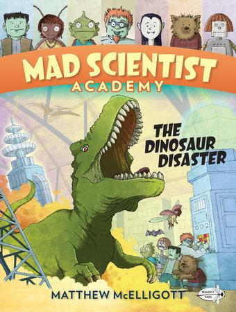 Mad Scientist Academy: The Dinosaur Disaster by Matthew McElligott