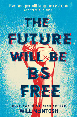The Future Will Be BS Free by Will McIntosh | PenguinRandomHouse com: Books