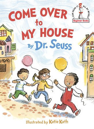 Come Over to My House by Dr. Seuss