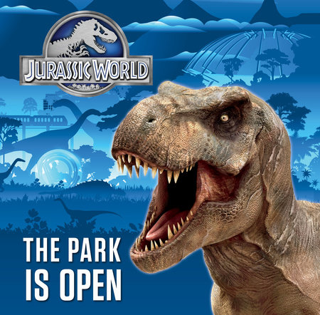 The Park is Open (Jurassic World) by Dennis R. Shealy