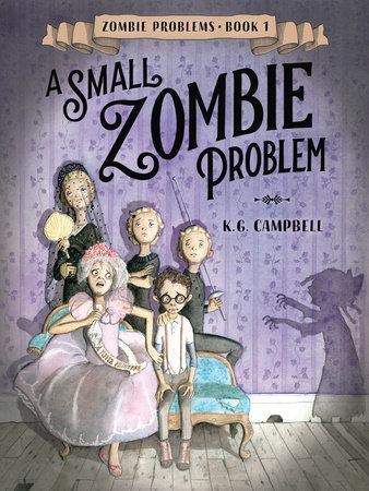 A Small Zombie Problem by K G  Campbell | PenguinRandomHouse