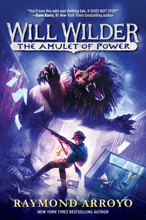Will Wilder #3: The Amulet of Power by Raymond Arroyo