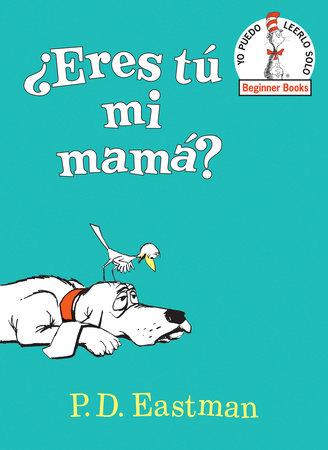 ¿Eres tú mi mamá? (Are You My Mother? Spanish Edition) by P.D. Eastman