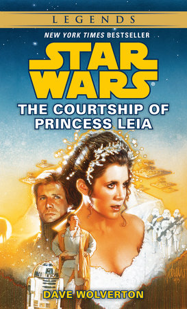 The Courtship of Princess Leia: Star Wars Legends by Dave Wolverton