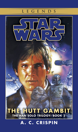 The Hutt Gambit: Star Wars Legends (The Han Solo Trilogy) by A.C. Crispin