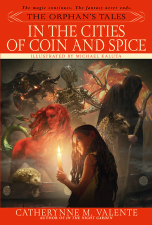 The Orphan's Tales: In the Cities of Coin and Spice by Catherynne Valente