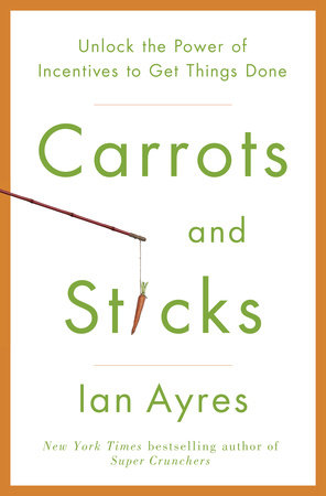 Carrots and Sticks by Ian Ayres