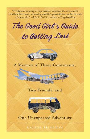 The Good Girl's Guide to Getting Lost by Rachel Friedman |  PenguinRandomHouse com: Books