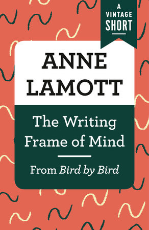 The Writing Frame of Mind by Anne Lamott