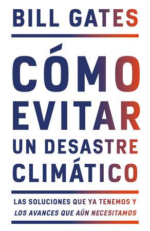 Cómo evitar un desastre climático / How to Avoid a Climate Disaster by Bill Gates