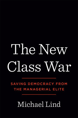 The New Class War by Michael Lind
