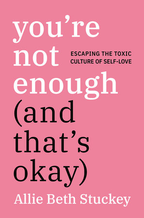 You're Not Enough (And That's Okay) by Allie Beth Stuckey