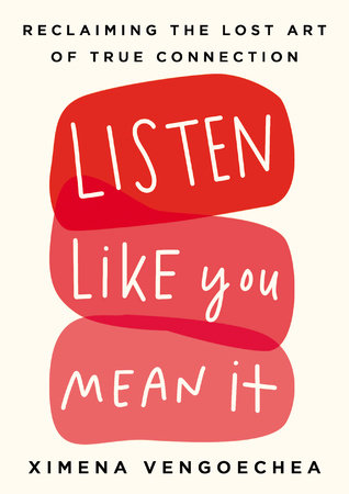 Listen Like You Mean It by Ximena Vengoechea