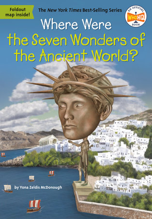 Where Were the Seven Wonders of the Ancient World? by Yona Z. McDonough and Who HQ