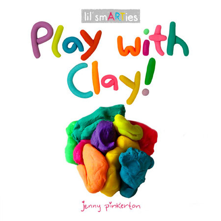 Play with Clay! by Jenny Pinkerton