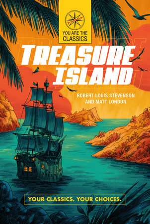 Treasure Island: Your Classics. Your Choices. by Robert Louis Stevenson and Matt London
